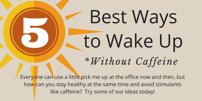 Wake up without caffine